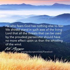 Spurgeon: He who fears God has nothing else to fear.
