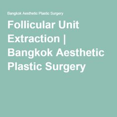 Follicular Unit Extraction | Bangkok Aesthetic Plastic Surgery