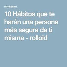 10 Hábitos que te harán una persona más segura de ti misma - rolloid