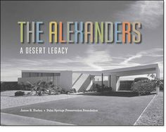 """The Alexanders: A Desert Legacy by author and architect James R. Harlan. This beautiful 60-page soft-cover journal pays tribute to the significant contributions made by the Alexander Construction Company to Palm Springs' """"built environment.""""  $24.000  #alexanders, #palmsprings, #midcentury, #architecture.  www.PaulKaplanGroup.com"""