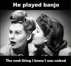 Stay away from banjo players, ladies!