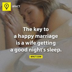 Happy Wife, happy life!--if only this would ever happen, not us being happy, me sleeping lol--EG