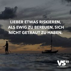 Better risk something than to repent eternally, do not drink Lieber etwas riskieren, als ewig zu bereuen, sich nicht getraut zu haben Rather risk something than to repent eternally, not to have dared. Amazing Quotes, Best Quotes, Funny Quotes, Words Quotes, Life Quotes, Sayings, Motivational Quotes, Inspirational Quotes, German Quotes