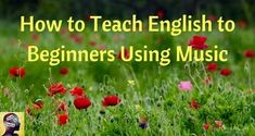 5 Ways to Use Music in your English Class Even if you Can't Sing