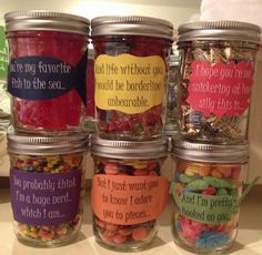 "Birthday message for boyfriend! Mason jars filled with different candy, each corresponding with the note on the jar. ""You're my favorite fish in the sea.""-Swedish fish ""Life would be borderline unbearable without you.""-Gummy bears ""Hope you're not snickering at how silly this is.""-Snickers ""And you probably think I'm a huge nerd.""-Nerds ""But I want you to know I adore you to pieces.""-Reese's pieces ""And I'm pretty hooked on you.""-Gummy worms"