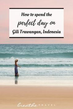 How to Spend the Perfect Day On Gili Trawangan, Indonesia