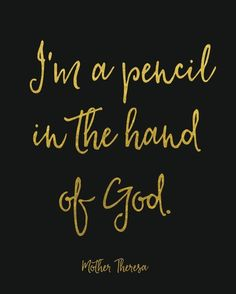 I'm a Pencil in the Hand of God Print