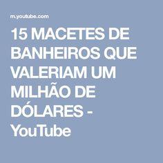 15 MACETES DE BANHEIROS QUE VALERIAM UM MILHÃO DE DÓLARES - YouTube