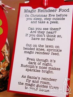 Magic Reindeer Food poem. I have been doing this for my grandchildren. I use oatmeal and colored sprinkles. We have to make a bigger batch :)