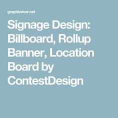 Signage Design: Billboard, Rollup Banner, Location Board by ContestDesign