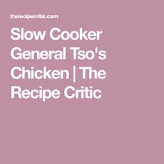 Slow Cooker General Tso's Chicken | The Recipe Critic