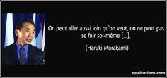 On peut aller aussi loin qu'on veut, on ne peut pas se fuir soi-même [...]. (Haruki Murakami) #citations #HarukiMurakami