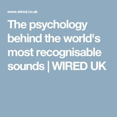 The psychology behind the world's most recognisable sounds | WIRED UK