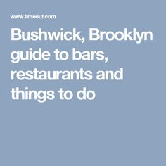 Bushwick, Brooklyn guide to bars, restaurants and things to do