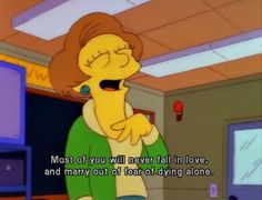P Marcia Wallace, voice actor of Edna Krabappel from the Simpsons - Funny Stuff Simpsons Funny, Simpsons Quotes, Simpsons Art, Cartoon Quotes, Never Fall In Love, Great Tv Shows, Tv Quotes, Funny Quotes, True Feelings