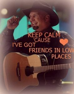 Best Keep Calm so far! Friends In Low Places ~ Garth Brooks Country Quotes, Country Songs, Country Girls, Song Quotes, Music Quotes, Music Lyrics, Music Songs, Country Musicians, Country Artists