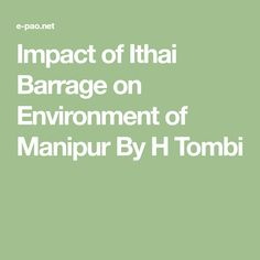 Impact of Ithai Barrage on Environment of Manipur By H Tombi Thanks Speech, Cattle Rearing, Natural Ecosystem, Agricultural Land, Electrical Energy, Employment Opportunities, Water Supply, Ecology, Environment