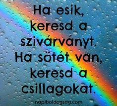 szivárvány idézet Happy Quotes, Best Quotes, Dont Break My Heart, Text Pictures, Positive Mind, Book Gifts, Faith In God, My Heart Is Breaking, Never Give Up