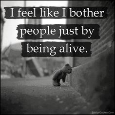 EmilysQuotes.Com - feelings, bother, people, being alive, sad, negative, pain, unknown