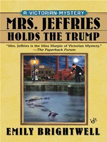 'Mrs. Jeffries Holds The Trump' (2008) by American author Emily Brightwell.The Mrs. Jeffries stories (31 titles so far) are written in the style & spirit of the Victorian cozy mystery.A balance of vintage gentility,murder mystery & intrigue in the tradition of the best whodunits. Mrs. Jeffries is the housekeeper for Inspector Witherspoon & she & the domestic staff secretly assist him in his cases. Brightwell's descriptions of the Victorian London locations add greatly to the allure of the…