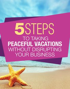 5 Steps To Taking Peaceful Vacations Without Disrupting Your Business