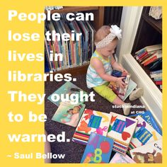 """People can lose their lives in libraries. They ought to be warned."" ~ Saul Bellow #quote"