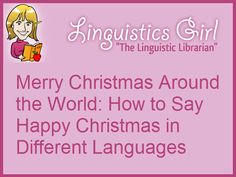 Merry Christmas Around the World: How to Say Happy Christmas in Different Languages | Linguistics Girl
