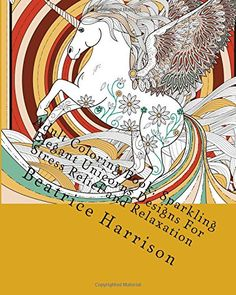 Adult Coloring Book: Sparkling Elegant Unicorns Designs For Stress Relief and Relaxation by Beatrice Harrison http://www.amazon.com/dp/152377312X/ref=cm_sw_r_pi_dp_57H1wb1CZ6MTR
