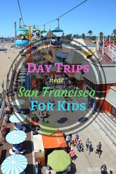 Top 10 Kid-Friendly Day Trips Near San Francisco: Family friendly travel destinations in Northern California near the Bay Area perfect for day trips or overnight vacations.