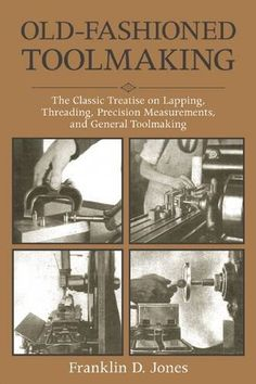 Old-Fashioned Toolmaking: The Classic Treatise on Lapping... http://www.amazon.com/dp/1510702865/ref=cm_sw_r_pi_dp_SDhoxb0H64400