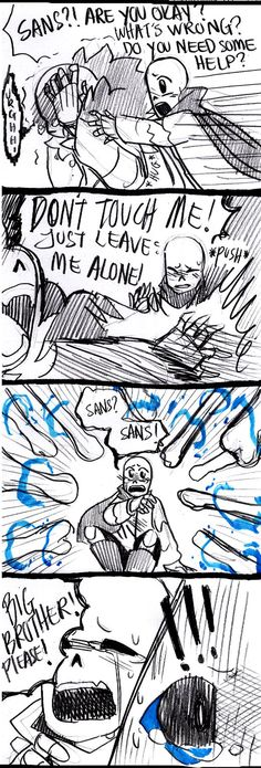 Extra pages before Gaster fell into the void. I just want to put some of the scene and show how Papyrus was scared of Ganz aggressive behaviour . Page 1:YOU ARE HERE Page 2: Page 3: All...