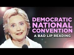 cool This Bad Lip Reading of the Democratic Convention Proves That Political Conventions Are Just as Ridiculous as They Sound