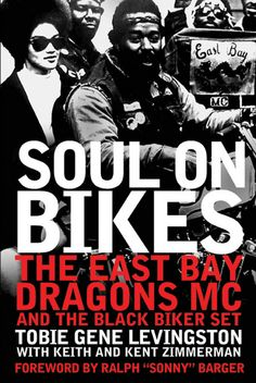 Oakl;and's own East Bay Dragons, 1st African American motorcycle club in Oakland -  celebrating 50 years - Soul on Bikes : Tobie Levingston : Motorbooks
