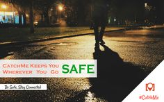 Walking alone home at night, ask your friend to accompany you through online tracking and be safe. #CatchMe helps you locate your friends & family members through location sharing so you can reach them quickly in an emergency.