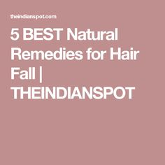 5 BEST Natural Remedies for Hair Fall | THEINDIANSPOT