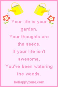 Your life is your garden. Your thoughts are the seeds. inspirational, positive quotes and poems. Positive Quotes For Life, Life Quotes, Cool Words, Wise Words, Motivational Quotes, Inspirational Quotes, Garden Quotes, Quote Board, Good Advice