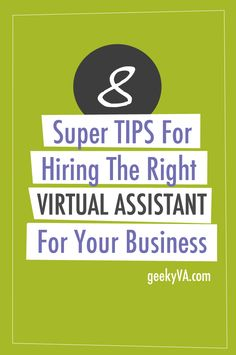 8 Tips For Hiring The Right Virtual Assistant For Your Business: http://www.geekyva.com/hire-the-right-virtual-assistant/