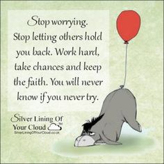 Stop worrying. Stop letting others hold you back. Work hard, take chances and keep the faith. You will never know if you never try...._More fantastic quotes on: https://www.facebook.com/SilverLiningOfYourCloud  _Follow my Quote Blog on: http://silverliningofyourcloud.wordpress.com/