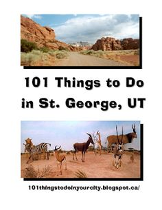 101 Things to Do in St. George, UT         this will be good to have in june when we go to tuacahn.