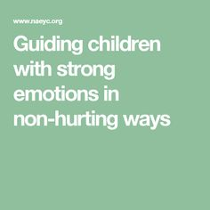 Guiding children with strong emotions in non-hurting ways