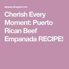 Cherish Every Moment: Puerto Rican Beef Empanada RECIPE!