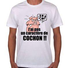 """Tee shirt humour """" j'ai pas un caractere de cochon """""""