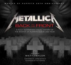 Metallica: Back to the Front: A Fully Authorized Visual History of the Master of Puppets Album and T
