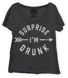 Surprise I'm Drunk Tee - a cute #gift for your drinking buddy :)