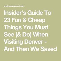 Insider's Guide To 23 Fun & Cheap Things You Must See (& Do) When Visiting Denver - And Then We Saved