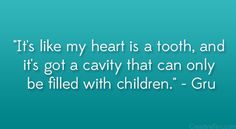 Despicable Me Quote Unicorn   It's like my heart is a tooth, and it's got a cavity that can ...