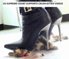 """""""Crush kitten"""" and """"crush puppy"""" videos are becoming increasingly popular across America, and will escalate to epidemic proportions due to the Supreme Court's recent ruling to legalize them. Often teenage girls """"star"""" in these videos - handcuff a defenseless kitten or puppy by the neck, then she proceeds to slowly torture it to death - including sadistic LIVE impaling with stiletto shoes. The kitten or puppy screams in agony, and slowly dies - without mercy."""