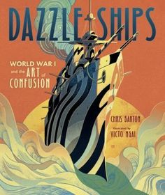 """Read """"Dazzle Ships World War I and the Art of Confusion"""" by Chris Barton available from Rakuten Kobo. A visually stunning look at innovative and eye-popping measures used to protect ships during World War I. During World W. Chris Barton, Nonfiction Books For Kids, Literary Nonfiction, Dazzle Camouflage, Children's Book Awards, German Submarines, Primary Sources, Land Of Enchantment, This Is A Book"""