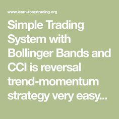 Simple Trading System with Bollinger Bands and CCI is reversal trend-momentum strategy very easy with simple rules.