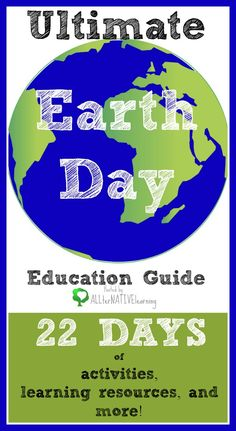 Ultimate Earth Day Education Guide | 22 awesome posts about the environment, green living, and the earth for both kids and adults |ALLterNATIVElearning.com